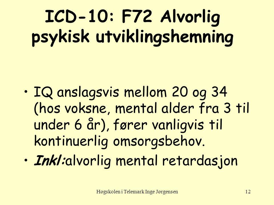 Høgskolen i Telemark Inge Jørgensen12 ICD-10: F72 Alvorlig psykisk utviklingshemning •IQ anslagsvis mellom 20 og 34 (hos voksne, mental alder fra 3 ti