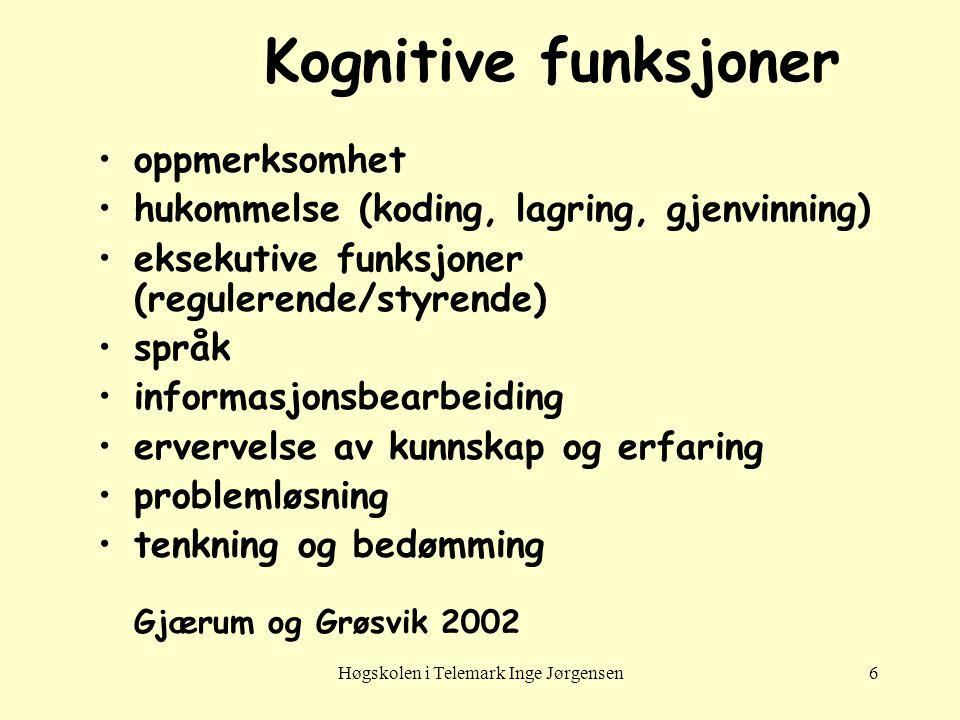 Høgskolen i Telemark Inge Jørgensen6 Kognitive funksjoner •oppmerksomhet •hukommelse (koding, lagring, gjenvinning) •eksekutive funksjoner (regulerend