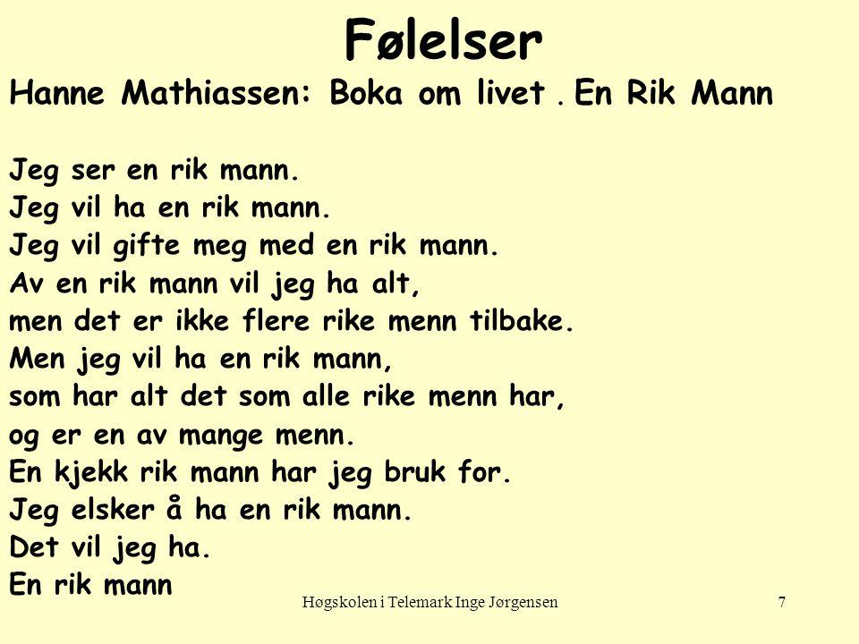 Høgskolen i Telemark Inge Jørgensen7 Følelser Hanne Mathiassen: Boka om livet. En Rik Mann Jeg ser en rik mann. Jeg vil ha en rik mann. Jeg vil gifte