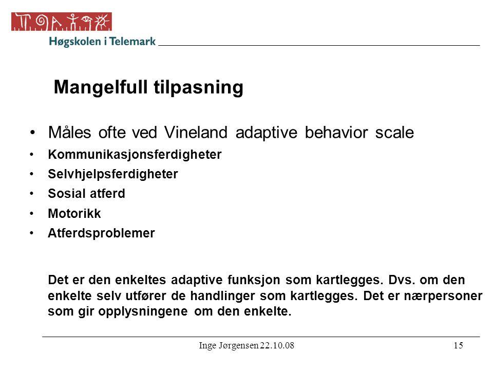 Inge Jørgensen 22.10.0815 Mangelfull tilpasning •Måles ofte ved Vineland adaptive behavior scale •Kommunikasjonsferdigheter •Selvhjelpsferdigheter •So