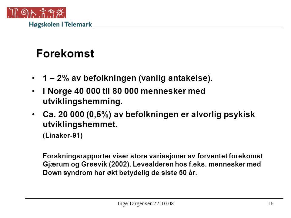 Inge Jørgensen 22.10.0816 Forekomst •1 – 2% av befolkningen (vanlig antakelse). •I Norge 40 000 til 80 000 mennesker med utviklingshemming. •Ca. 20 00