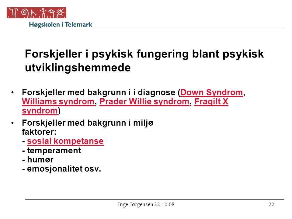 Inge Jørgensen 22.10.0822 Forskjeller i psykisk fungering blant psykisk utviklingshemmede •Forskjeller med bakgrunn i i diagnose (Down Syndrom, Willia