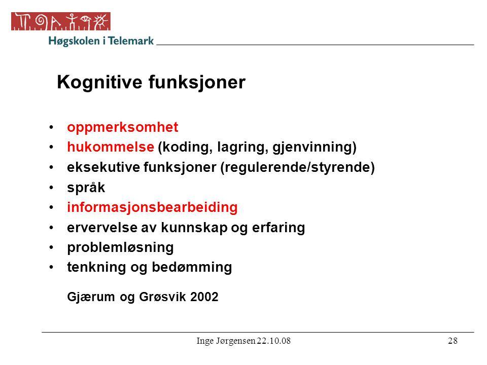 Inge Jørgensen 22.10.0828 Kognitive funksjoner •oppmerksomhet •hukommelse (koding, lagring, gjenvinning) •eksekutive funksjoner (regulerende/styrende)