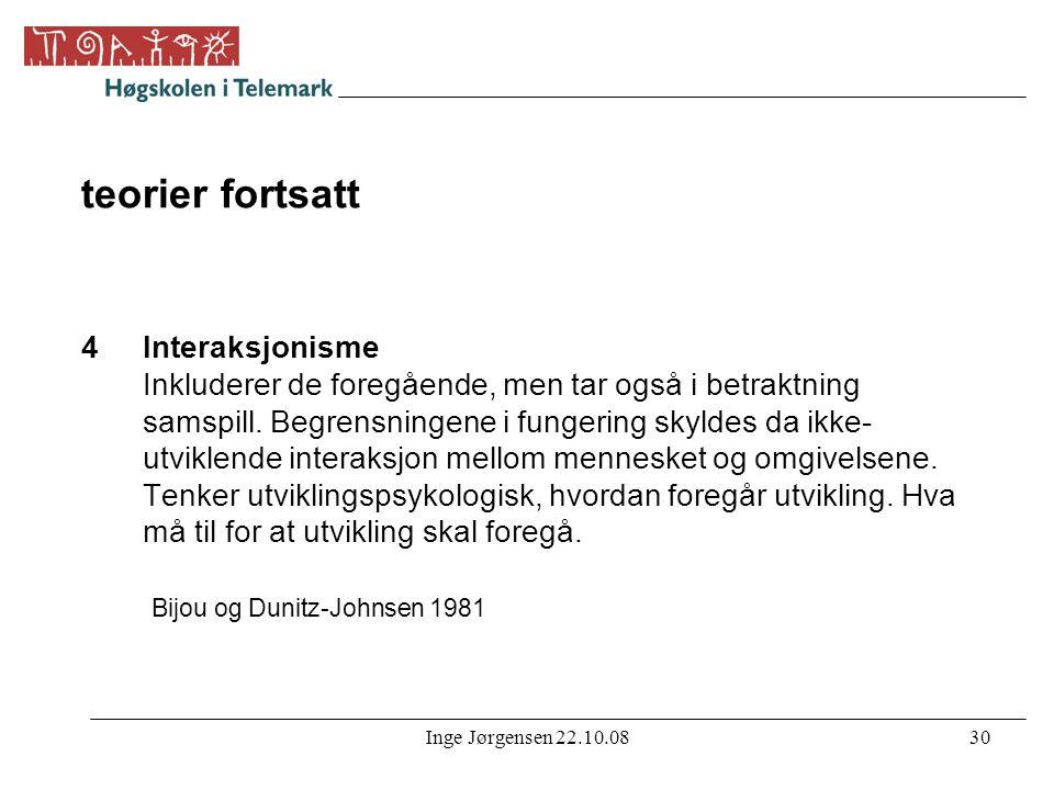 Inge Jørgensen 22.10.0830 teorier fortsatt 4 Interaksjonisme Inkluderer de foregående, men tar også i betraktning samspill. Begrensningene i fungering