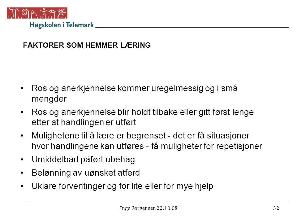 Inge Jørgensen 22.10.0832 FAKTORER SOM HEMMER LÆRING •Ros og anerkjennelse kommer uregelmessig og i små mengder •Ros og anerkjennelse blir holdt tilb