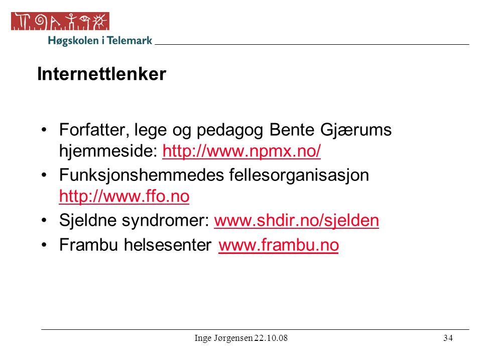 Inge Jørgensen 22.10.0834 Internettlenker •Forfatter, lege og pedagog Bente Gjærums hjemmeside: http://www.npmx.no/http://www.npmx.no/ •Funksjonshemme