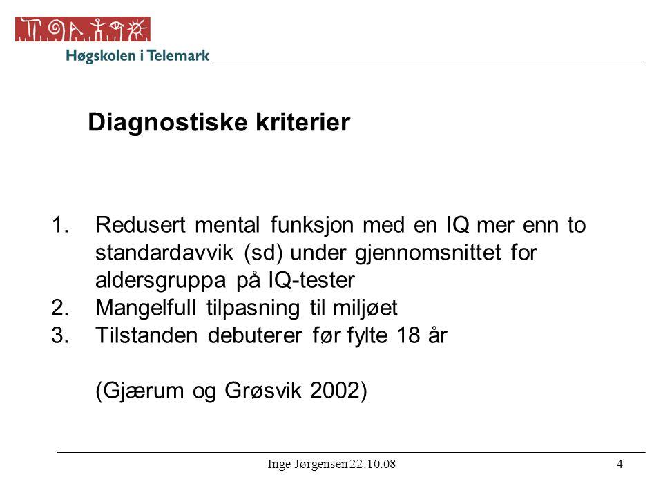 Inge Jørgensen 22.10.084 Diagnostiske kriterier 1.Redusert mental funksjon med en IQ mer enn to standardavvik (sd) under gjennomsnittet for aldersgrup