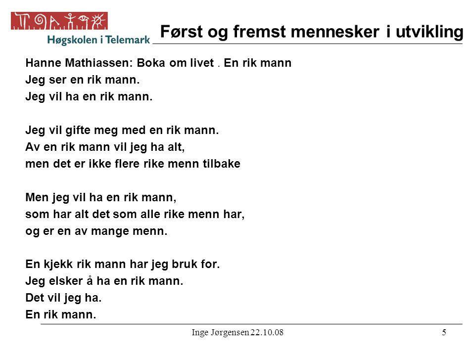 Inge Jørgensen 22.10.085 Først og fremst mennesker i utvikling Hanne Mathiassen: Boka om livet. En rik mann Jeg ser en rik mann. Jeg vil ha en rik man