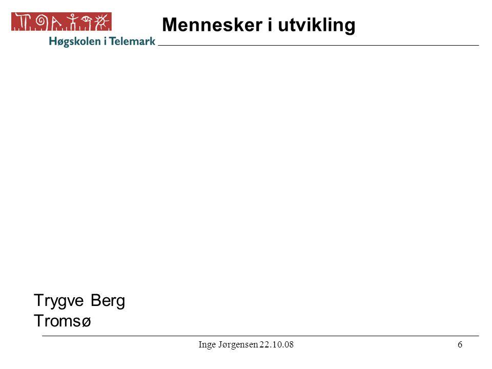 Inge Jørgensen 22.10.086 Mennesker i utvikling Trygve Berg Tromsø