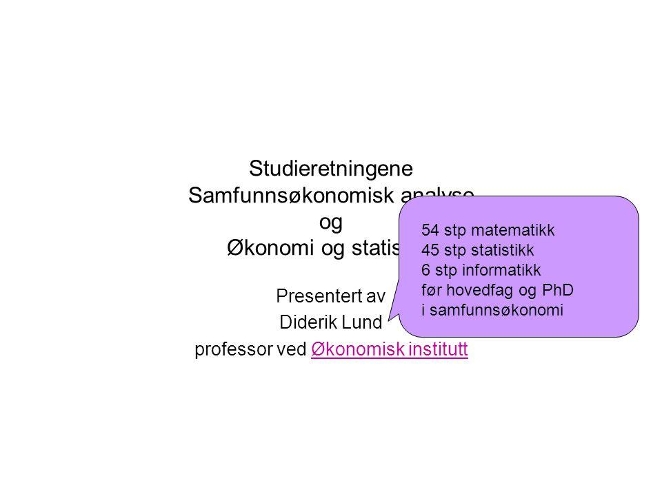 Studieretningene Samfunnsøkonomisk analyse og Økonomi og statistikk Presentert av Diderik Lund professor ved Økonomisk instituttØkonomisk institutt 54