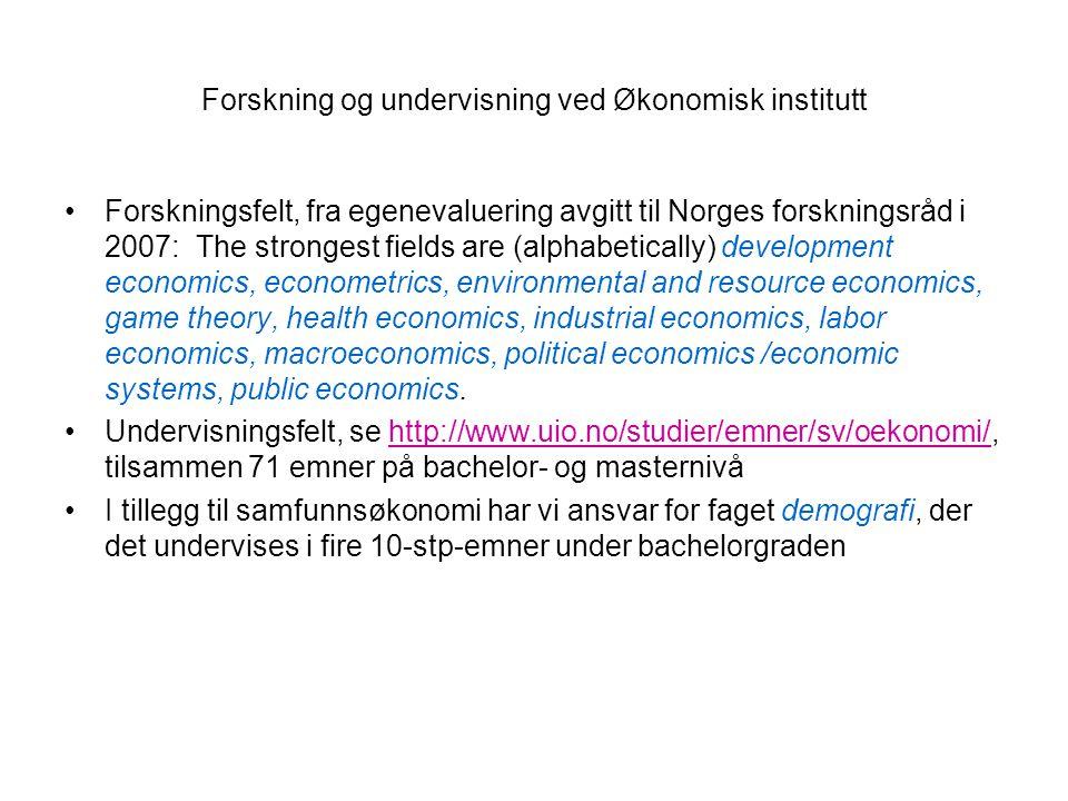 Forskning og undervisning ved Økonomisk institutt •Forskningsfelt, fra egenevaluering avgitt til Norges forskningsråd i 2007: The strongest fields are