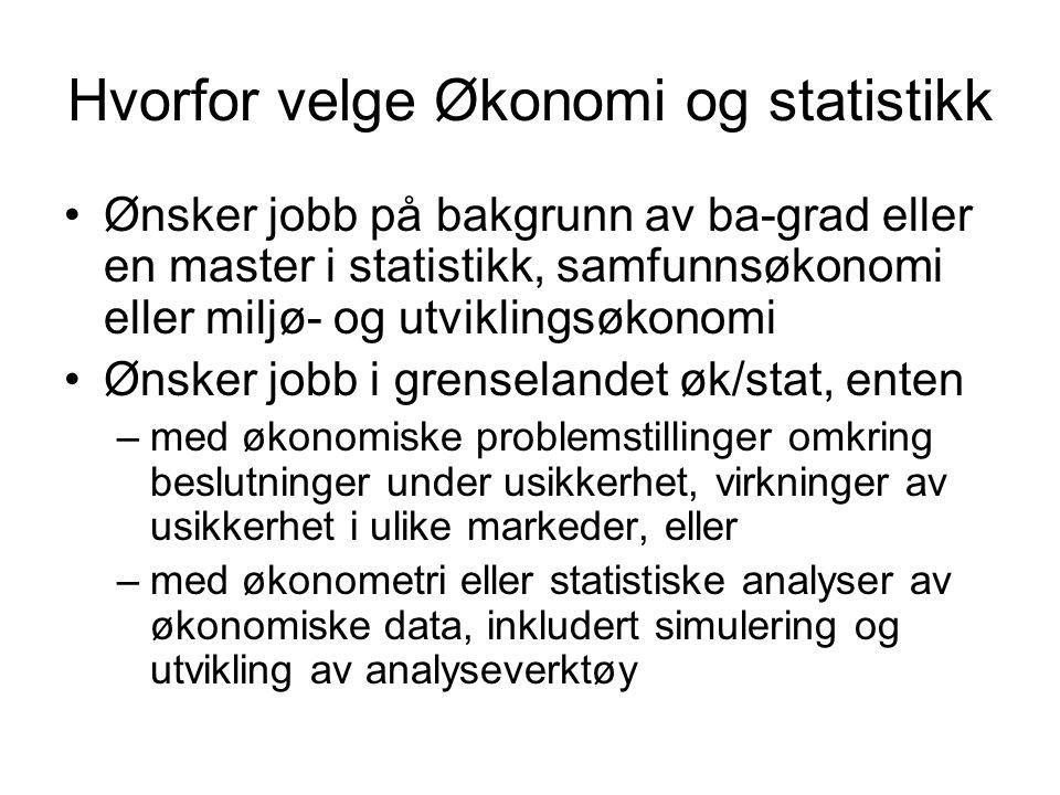 Hvorfor velge Økonomi og statistikk •Ønsker jobb på bakgrunn av ba-grad eller en master i statistikk, samfunnsøkonomi eller miljø- og utviklingsøkonom