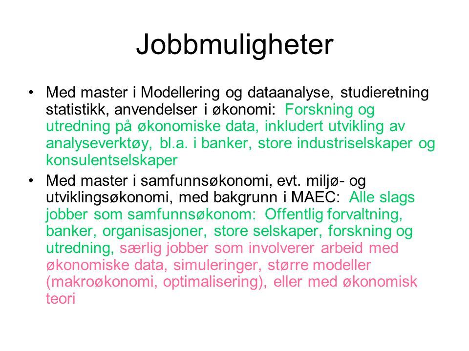 Jobbmuligheter •Med master i Modellering og dataanalyse, studieretning statistikk, anvendelser i økonomi: Forskning og utredning på økonomiske data, i