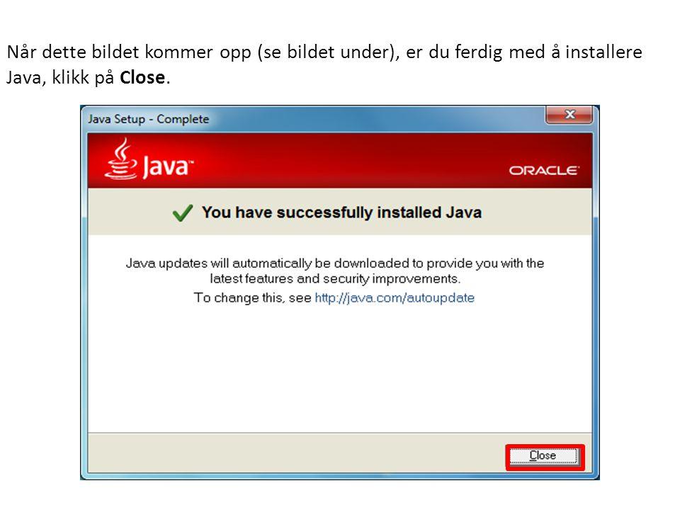 Når dette bildet kommer opp (se bildet under), er du ferdig med å installere Java, klikk på Close.