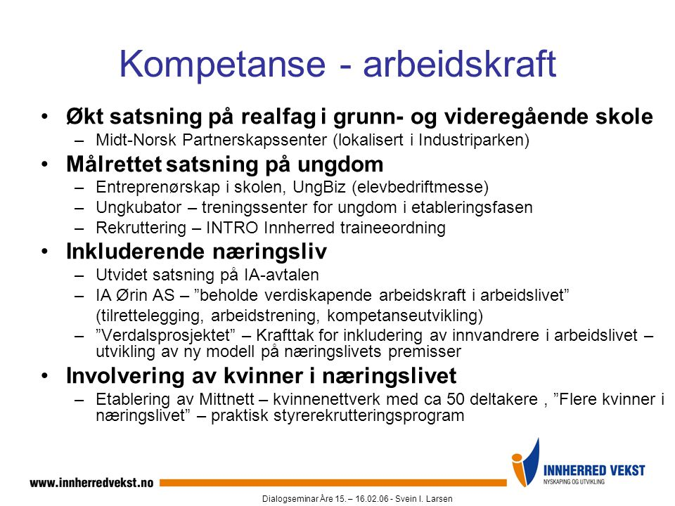 Dialogseminar Åre 15. – 16.02.06 - Svein I. Larsen Kompetanse - arbeidskraft •Økt satsning på realfag i grunn- og videregående skole –Midt-Norsk Partn
