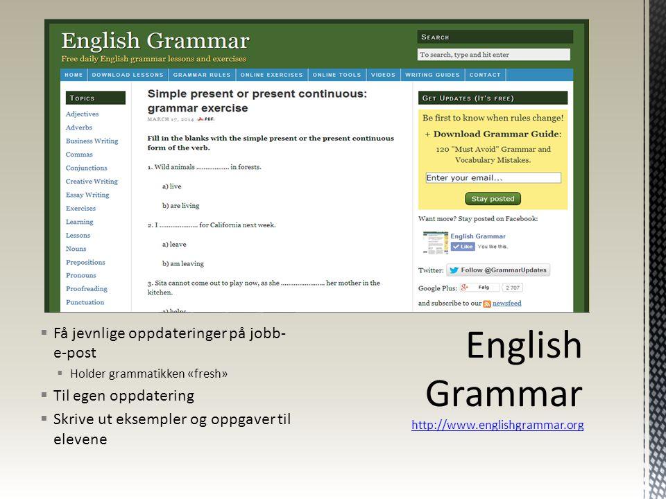  Få jevnlige oppdateringer på jobb- e-post  Holder grammatikken «fresh»  Til egen oppdatering  Skrive ut eksempler og oppgaver til elevene