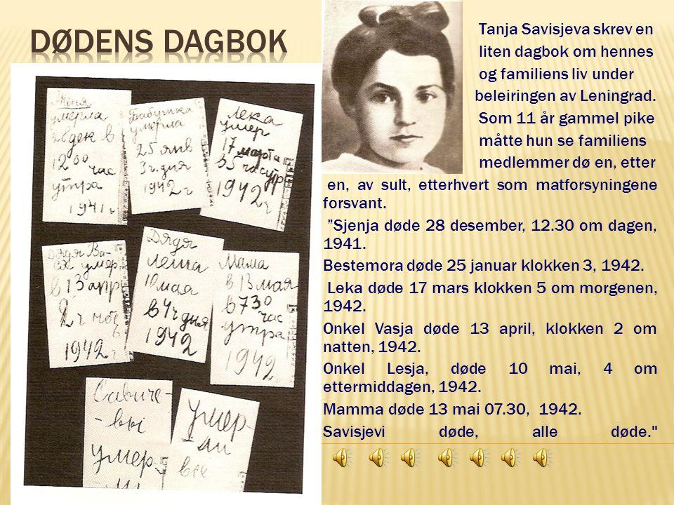 Tanja Savisjeva skrev en liten dagbok om hennes og familiens liv under beleiringen av Leningrad. Som 11 år gammel pike måtte hun se familiens medlemme