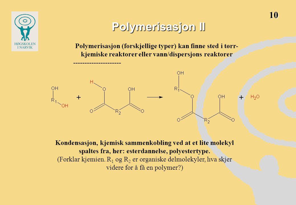 Polymerisasjon II Kondensasjon, kjemisk sammenkobling ved at et lite molekyl spaltes fra, her: esterdannelse, polyestertype.