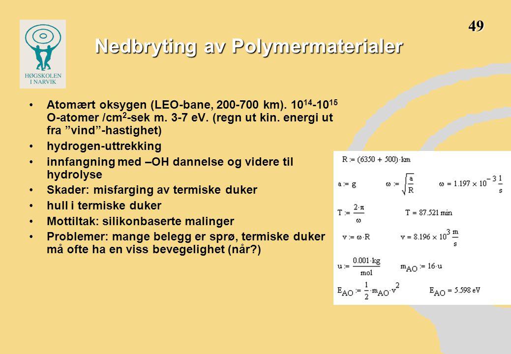 •Atomært oksygen (LEO-bane, 200-700 km).10 14 -10 15 O-atomer /cm 2 -sek m.