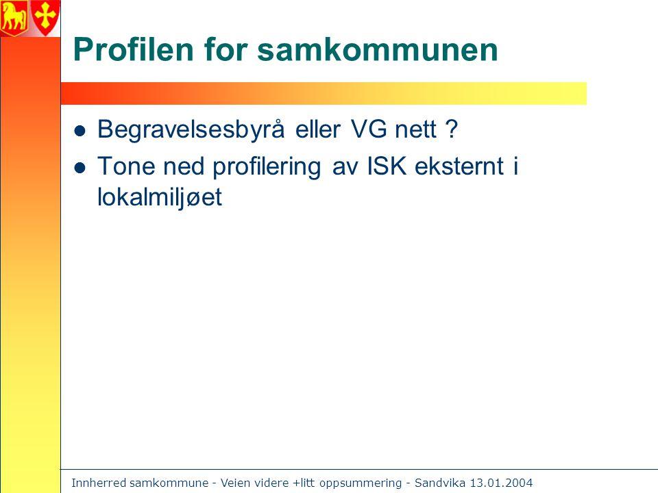 Innherred samkommune - Veien videre +litt oppsummering - Sandvika 13.01.2004 Profilen for samkommunen  Begravelsesbyrå eller VG nett .