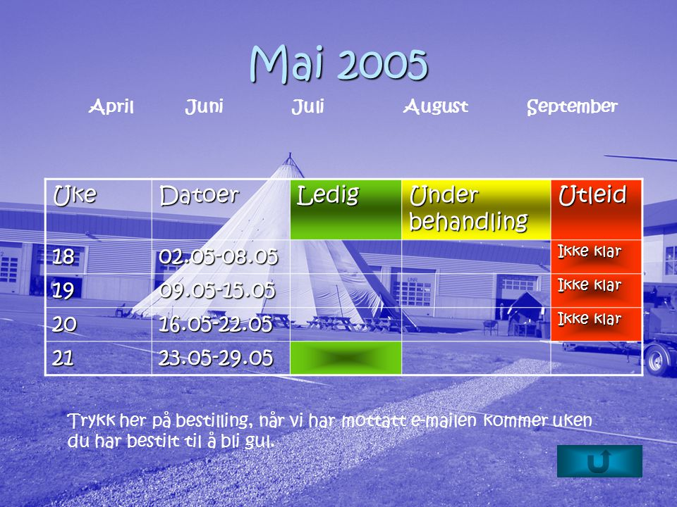 Mai 2005 Trykk her på bestilling, når vi har mottatt e-mailen kommer uken du har bestilt til å bli gul.