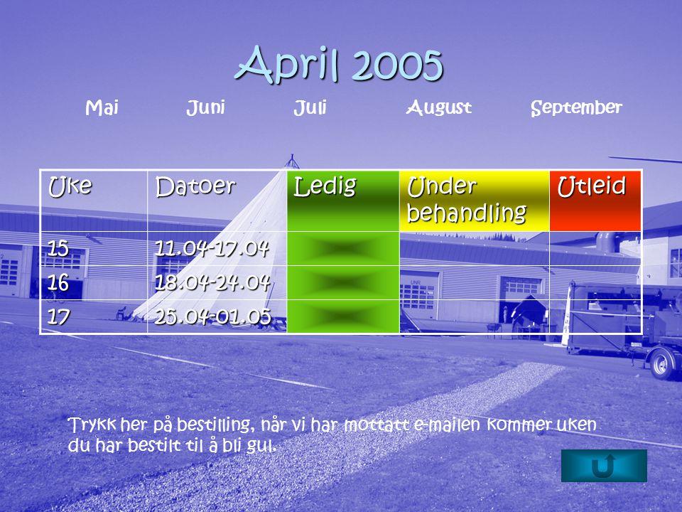 April 2005 UkeDatoerLedig Under behandling Utleid 1511.04-17.04 1618.04-24.04 1725.04-01.05 Trykk her på bestilling, når vi har mottatt e-mailen kommer uken du har bestilt til å bli gul.
