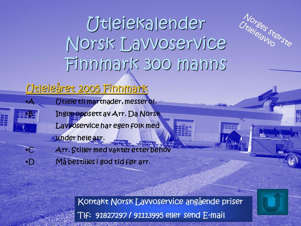 Utleiekalender Norsk Lavvoservice Finnmark 300 manns Utleieåret 2005 Finnmark Utleieåret 2005 Finnmark •AUtleie til martnader, messer ol.