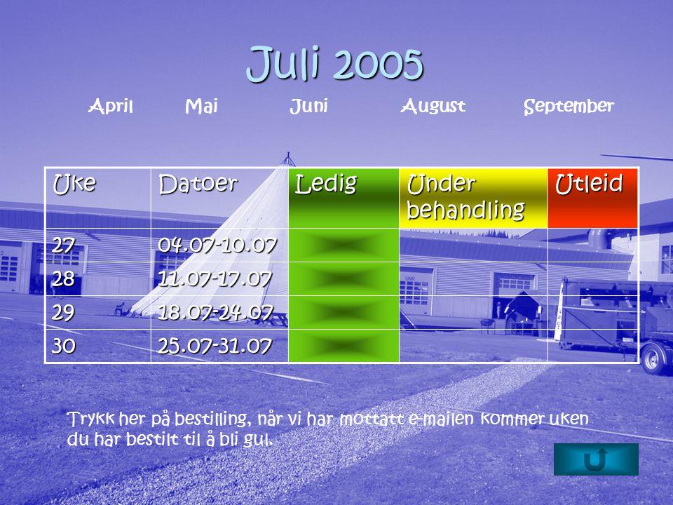 Juli 2005 Trykk her på bestilling, når vi har mottatt e-mailen kommer uken du har bestilt til å bli gul.