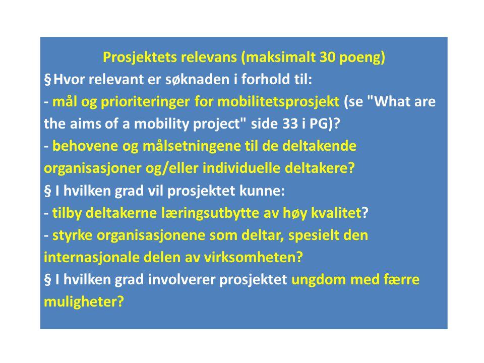 Prosjektets relevans (maksimalt 30 poeng) § Hvor relevant er søknaden i forhold til: - mål og prioriteringer for mobilitetsprosjekt (se