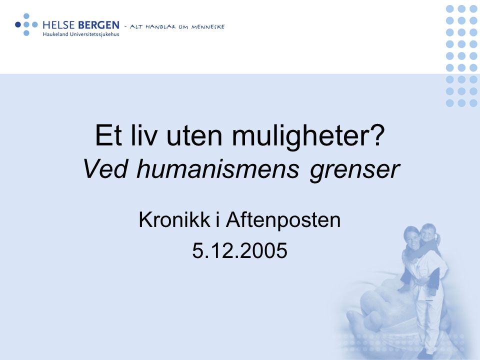 Et liv uten muligheter? Ved humanismens grenser Kronikk i Aftenposten 5.12.2005