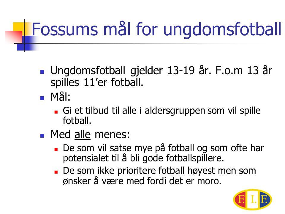 Fossums mål for ungdomsfotball  Ungdomsfotball gjelder 13-19 år.