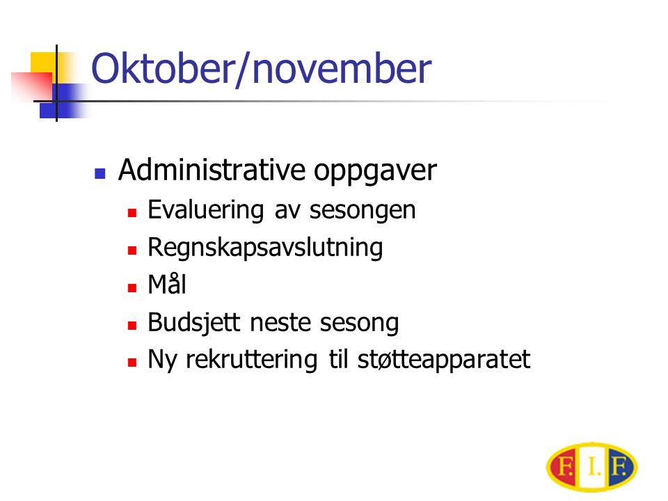 Oktober/november  Administrative oppgaver  Evaluering av sesongen  Regnskapsavslutning  Mål  Budsjett neste sesong  Ny rekruttering til støtteapparatet