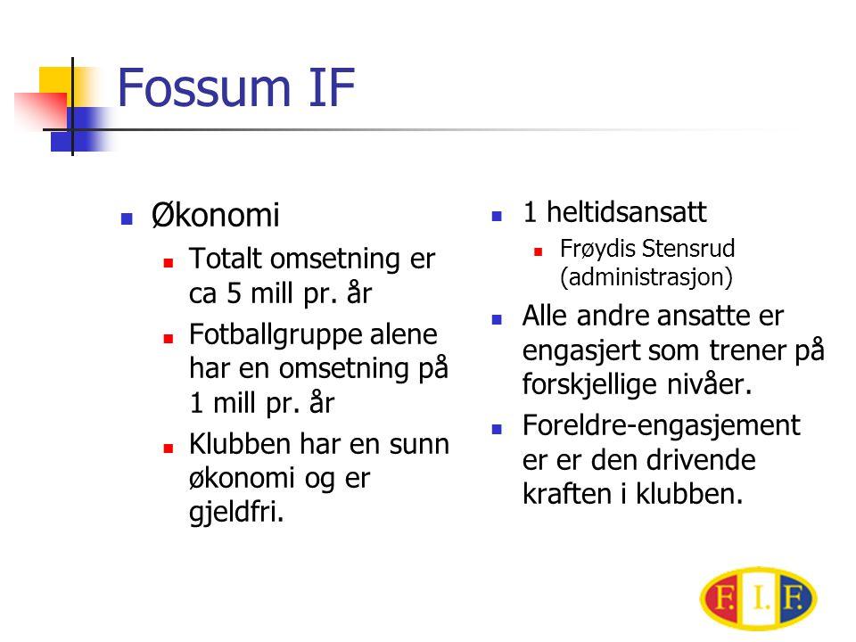 Fossum IF  Økonomi  Totalt omsetning er ca 5 mill pr.