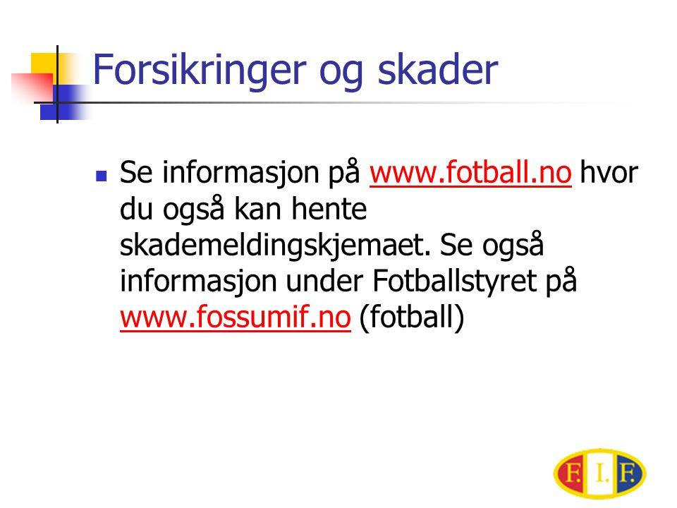 Forsikringer og skader  Se informasjon på www.fotball.no hvor du også kan hente skademeldingskjemaet.
