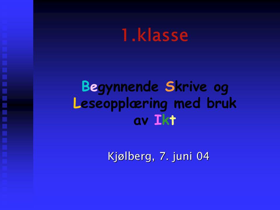1.klasse Kjølberg, 7. juni 04 Begynnende Skrive og Leseopplæring med bruk av Ikt