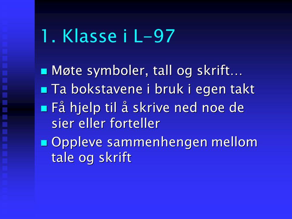 1. Klasse i L-97  Møte symboler, tall og skrift…  Ta bokstavene i bruk i egen takt  Få hjelp til å skrive ned noe de sier eller forteller  Oppleve