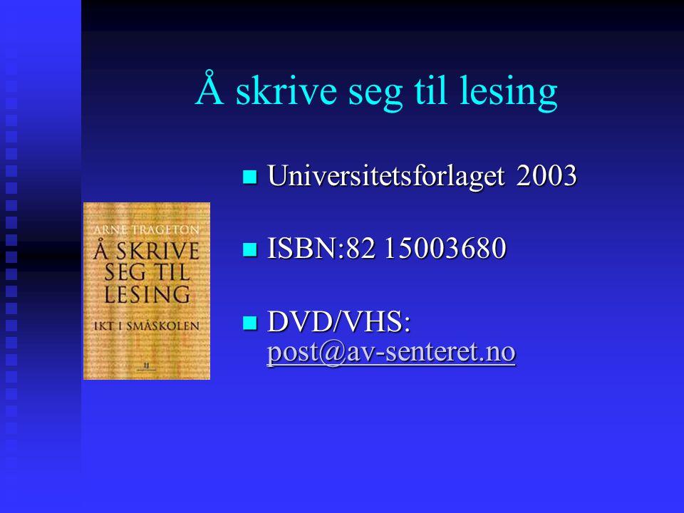 Å skrive seg til lesing  Universitetsforlaget 2003  ISBN:82 15003680  DVD/VHS: post@av-senteret.no post@av-senteret.no