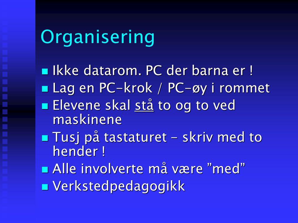 Organisering  Ikke datarom. PC der barna er !  Lag en PC-krok / PC-øy i rommet  Elevene skal stå to og to ved maskinene  Tusj på tastaturet - skri