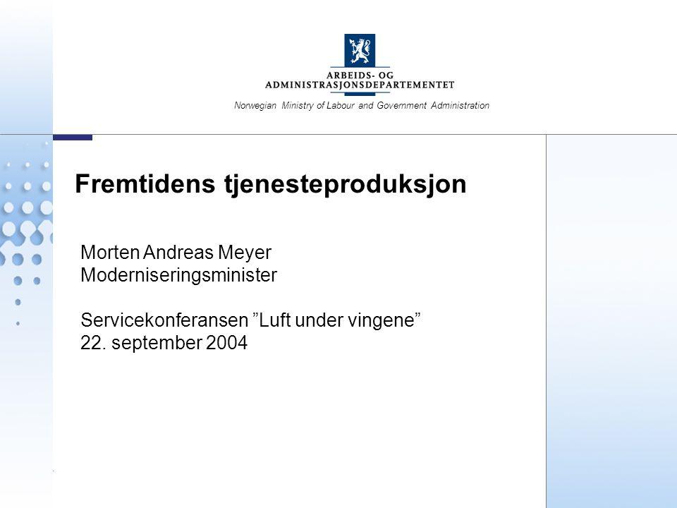 """1 Morten Andreas Meyer Moderniseringsminister Servicekonferansen """"Luft under vingene"""" 22. september 2004 Fremtidens tjenesteproduksjon Norwegian Minis"""