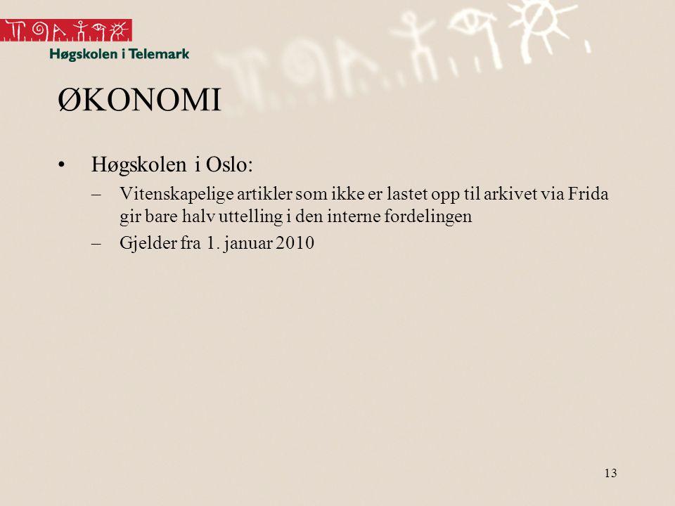 13 ØKONOMI •Høgskolen i Oslo: –Vitenskapelige artikler som ikke er lastet opp til arkivet via Frida gir bare halv uttelling i den interne fordelingen –Gjelder fra 1.