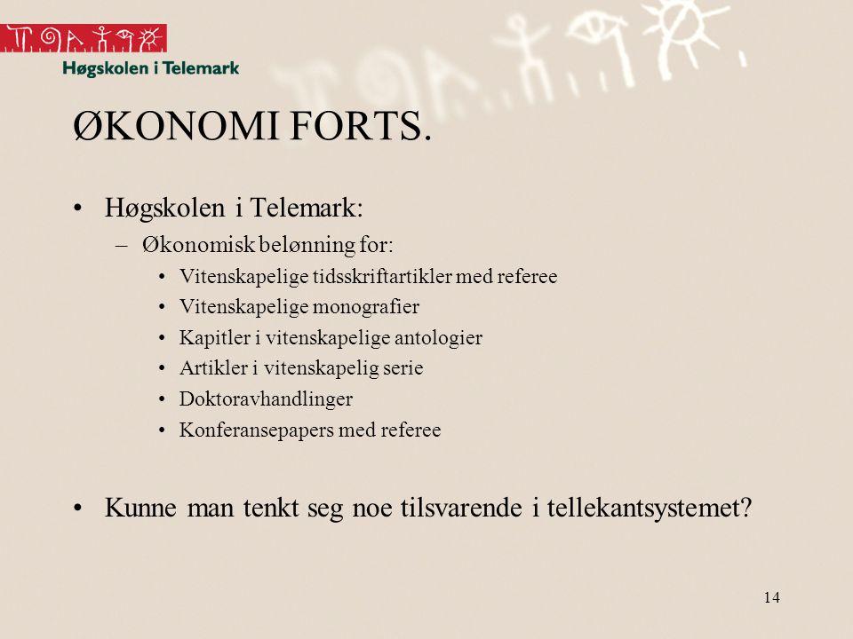 14 ØKONOMI FORTS. •Høgskolen i Telemark: –Økonomisk belønning for: •Vitenskapelige tidsskriftartikler med referee •Vitenskapelige monografier •Kapitle