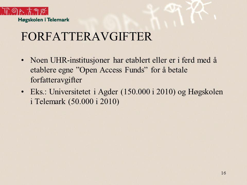 16 FORFATTERAVGIFTER •Noen UHR-institusjoner har etablert eller er i ferd med å etablere egne Open Access Funds for å betale forfatteravgifter •Eks.: Universitetet i Agder (150.000 i 2010) og Høgskolen i Telemark (50.000 i 2010)