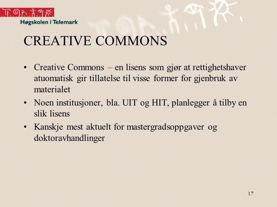 17 CREATIVE COMMONS •Creative Commons – en lisens som gjør at rettighetshaver atuomatisk gir tillatelse til visse former for gjenbruk av materialet •Noen institusjoner, bla.