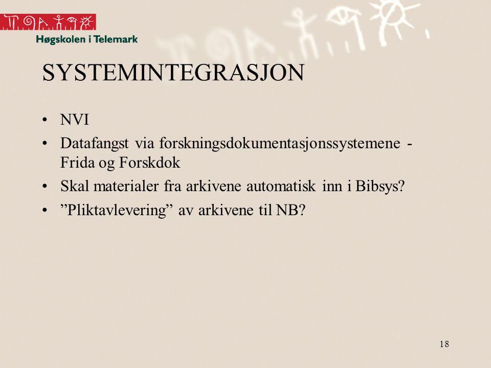 18 SYSTEMINTEGRASJON •NVI •Datafangst via forskningsdokumentasjonssystemene - Frida og Forskdok •Skal materialer fra arkivene automatisk inn i Bibsys?