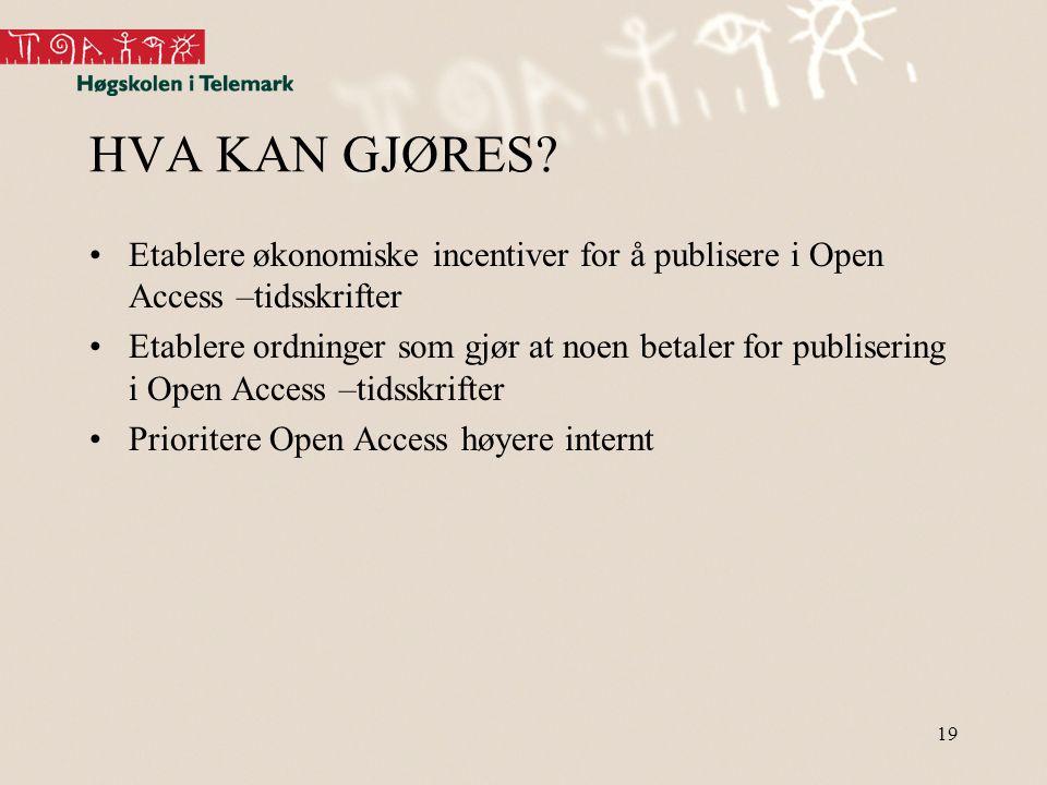 19 HVA KAN GJØRES? •Etablere økonomiske incentiver for å publisere i Open Access –tidsskrifter •Etablere ordninger som gjør at noen betaler for publis
