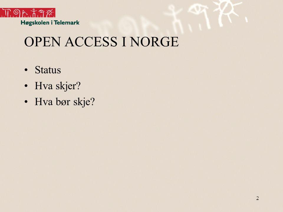 2 OPEN ACCESS I NORGE •Status •Hva skjer? •Hva bør skje?