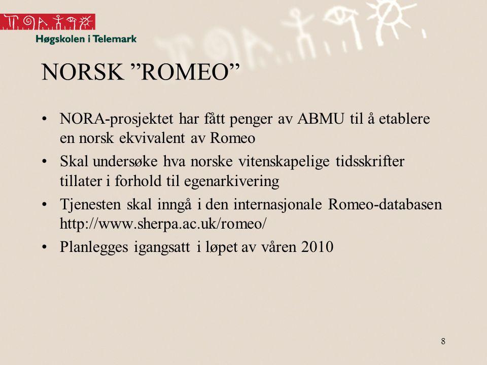 8 NORSK ROMEO •NORA-prosjektet har fått penger av ABMU til å etablere en norsk ekvivalent av Romeo •Skal undersøke hva norske vitenskapelige tidsskrifter tillater i forhold til egenarkivering •Tjenesten skal inngå i den internasjonale Romeo-databasen http://www.sherpa.ac.uk/romeo/ •Planlegges igangsatt i løpet av våren 2010