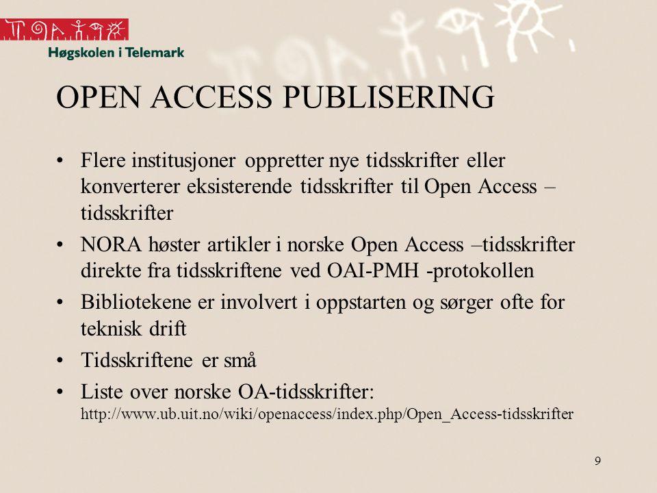 9 OPEN ACCESS PUBLISERING •Flere institusjoner oppretter nye tidsskrifter eller konverterer eksisterende tidsskrifter til Open Access – tidsskrifter •NORA høster artikler i norske Open Access –tidsskrifter direkte fra tidsskriftene ved OAI-PMH -protokollen •Bibliotekene er involvert i oppstarten og sørger ofte for teknisk drift •Tidsskriftene er små •Liste over norske OA-tidsskrifter: http://www.ub.uit.no/wiki/openaccess/index.php/Open_Access-tidsskrifter