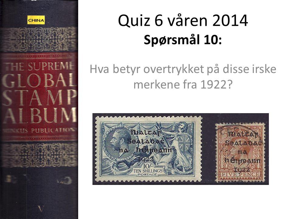 Quiz 6 våren 2014 Spørsmål 10: Hva betyr overtrykket på disse irske merkene fra 1922?