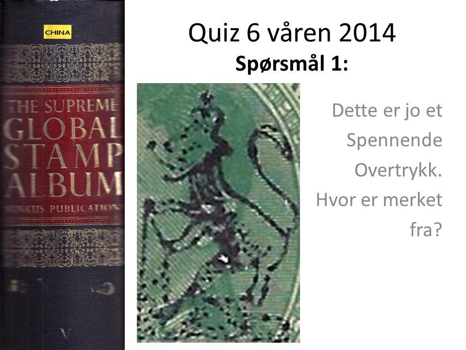 Quiz 6 våren 2014 Spørsmål 1: Dette er jo et Spennende Overtrykk. Hvor er merket fra?